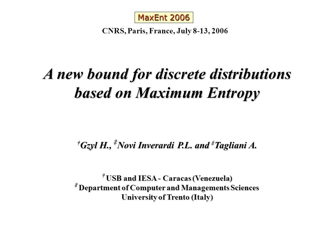 A new bound for discrete distributions based on Maximum Entropy † Gzyl H., ‡ Novi Inverardi P.L. and ‡ Tagliani A. † USB and IESA - Caracas (Venezuela
