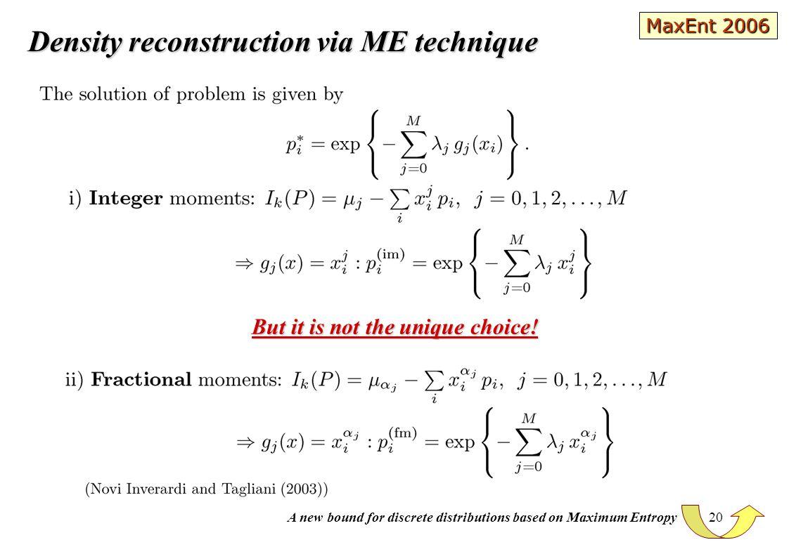 A new bound for discrete distributions based on Maximum Entropy 20 Density reconstruction via ME technique But it is not the unique choice! MaxEnt 200