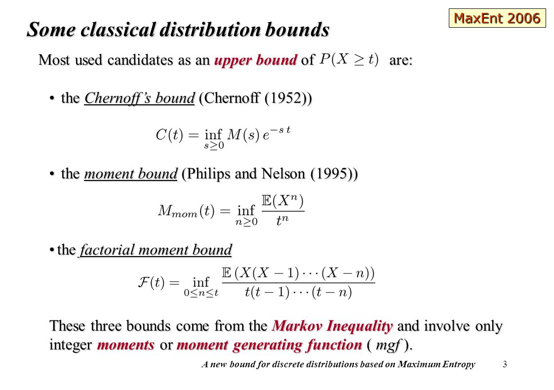A new bound for discrete distributions based on Maximum Entropy 4 Given two distribution F and G sharing the first 2Q moments, the following distribution bound is well known in literature (Akhiezer (1965)), where, and and is the Hankel matrix.