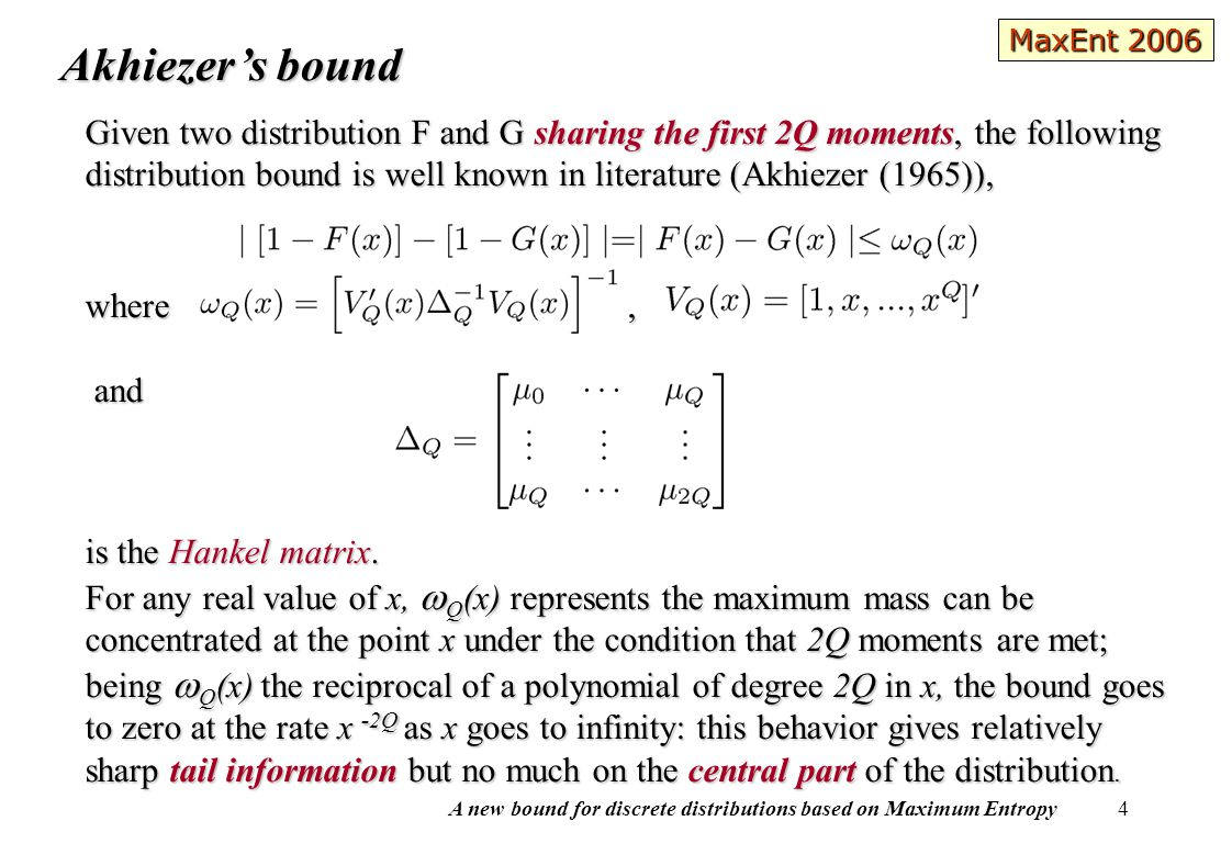 A new bound for discrete distributions based on Maximum Entropy 5 Improving Akhiezer's bound The main question is how to choose how to choose the approximant distribution sharing the same 2Q moments of F(x) which allows the bound improvement.