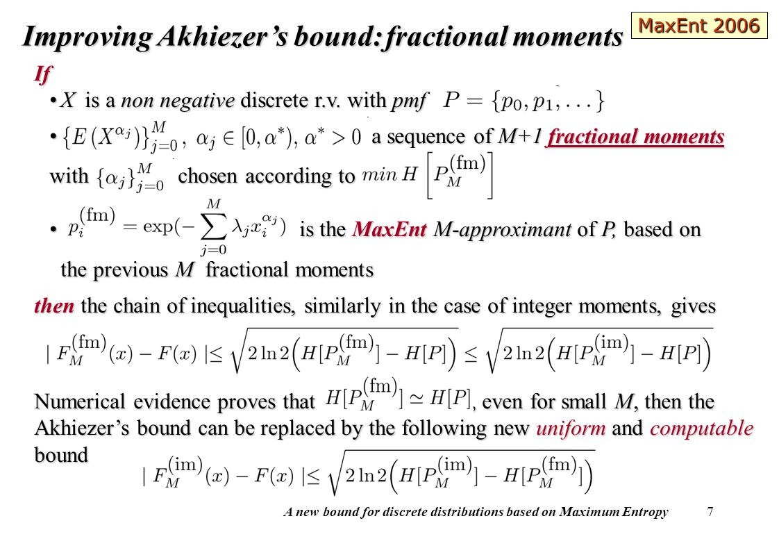 A new bound for discrete distributions based on Maximum Entropy 7 Improving Akhiezer's bound:fractional moments Improving Akhiezer's bound: fractional moments If X is a non negative discrete r.v.