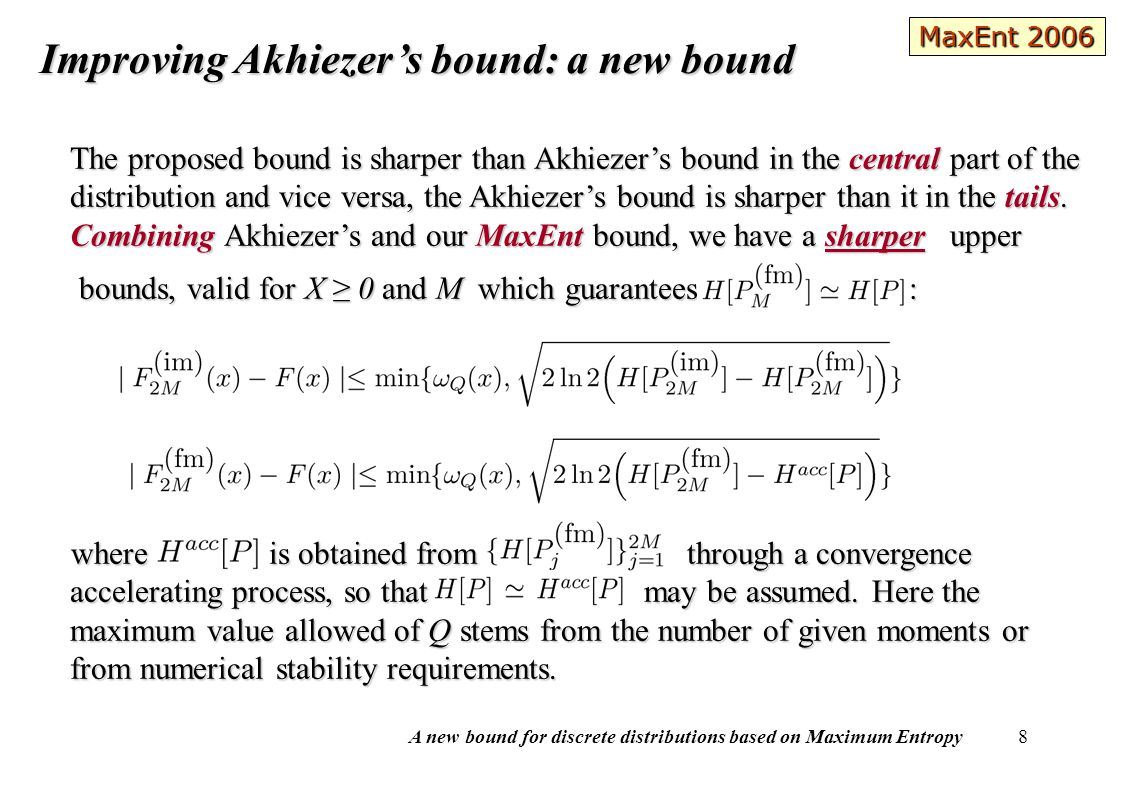 A new bound for discrete distributions based on Maximum Entropy 8 Improving Akhiezer's bound: a new bound The proposed bound is sharper than Akhiezer's bound in the central part of the distribution and vice versa, the Akhiezer's bound is sharper than it in the tails.