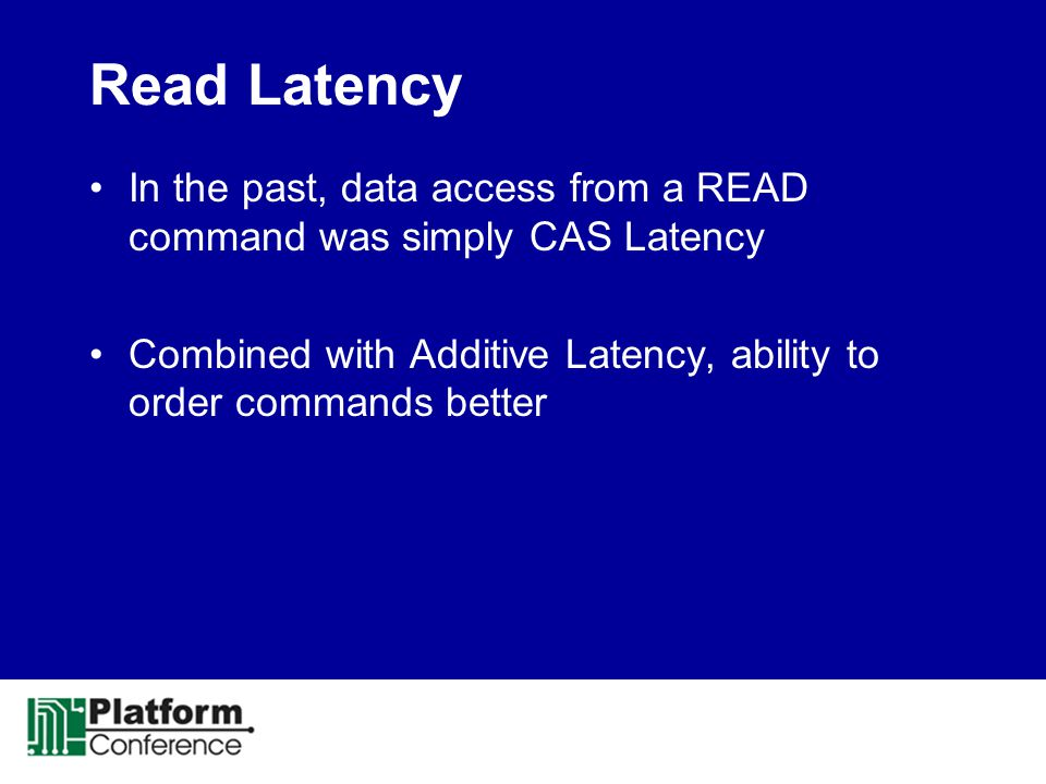 Read Latency In the past, data access from a READ command was simply CAS Latency Combined with Additive Latency, ability to order commands better