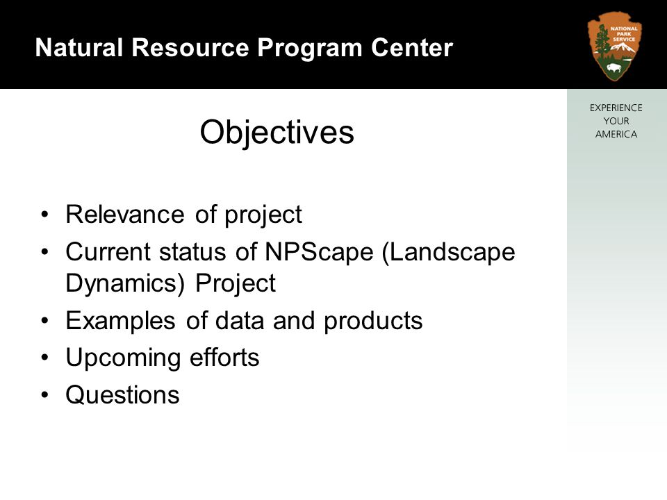 2 Natural Resource Program Center Objectives Relevance of project Current status of NPScape (Landscape Dynamics) Project Examples of data and products Upcoming efforts Questions
