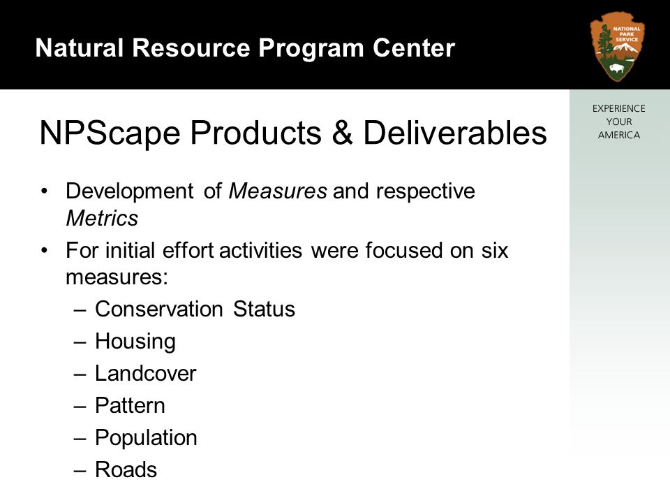 4 Natural Resource Program Center NPScape Products & Deliverables Development of Measures and respective Metrics For initial effort activities were fo
