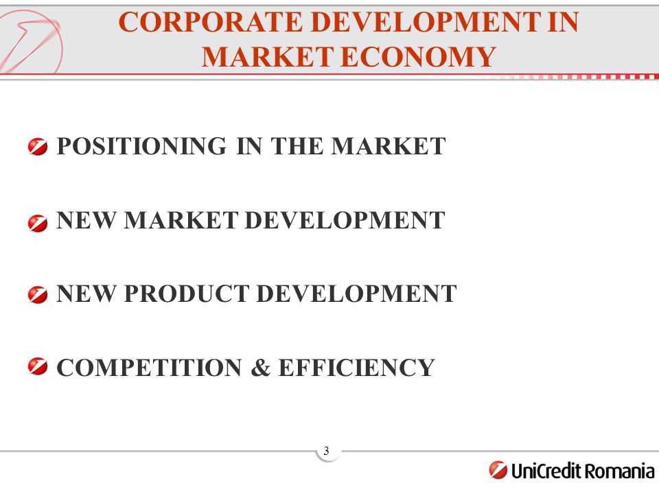 3 POSITIONING IN THE MARKET NEW MARKET DEVELOPMENT NEW PRODUCT DEVELOPMENT COMPETITION & EFFICIENCY CORPORATE DEVELOPMENT IN MARKET ECONOMY