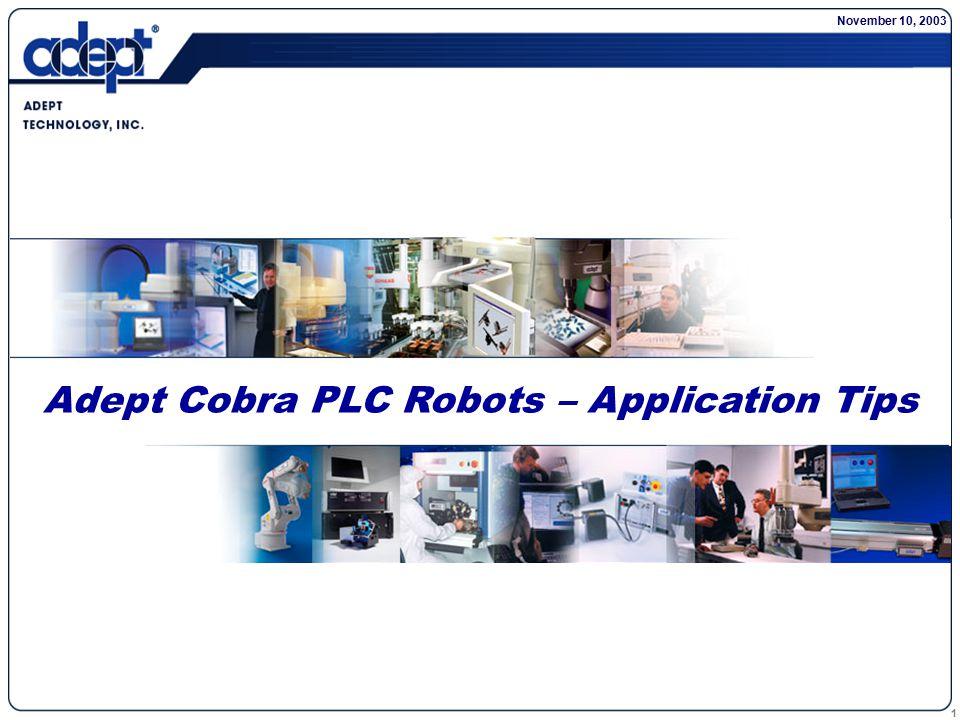 1 Adept Cobra PLC Robots – Application Tips November 10, 2003