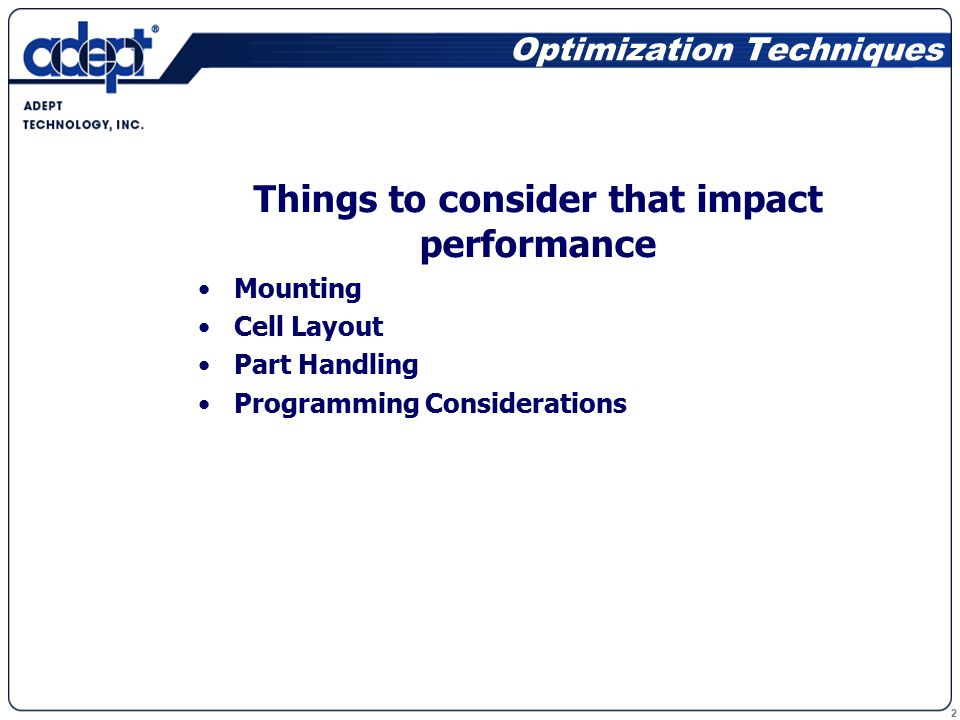 2 Optimization Techniques Things to consider that impact performance Mounting Cell Layout Part Handling Programming Considerations