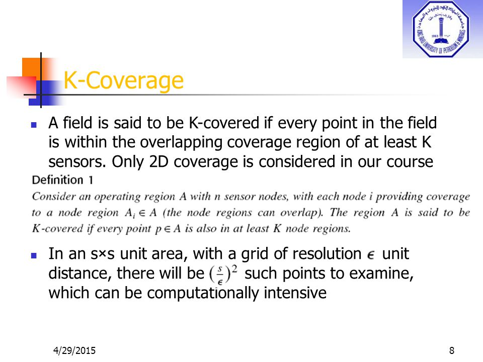 4/29/20158 K-Coverage A field is said to be K-covered if every point in the field is within the overlapping coverage region of at least K sensors.