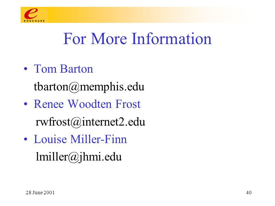28 June 200140 For More Information Tom Barton tbarton@memphis.edu Renee Woodten Frost rwfrost@internet2.edu Louise Miller-Finn lmiller@jhmi.edu