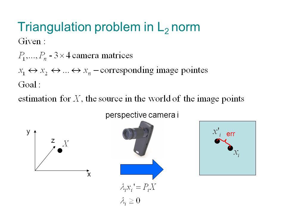 Triangulation problem in L 2 norm minimize reprojection error in all cameras Polynomial minimization problem Non convex