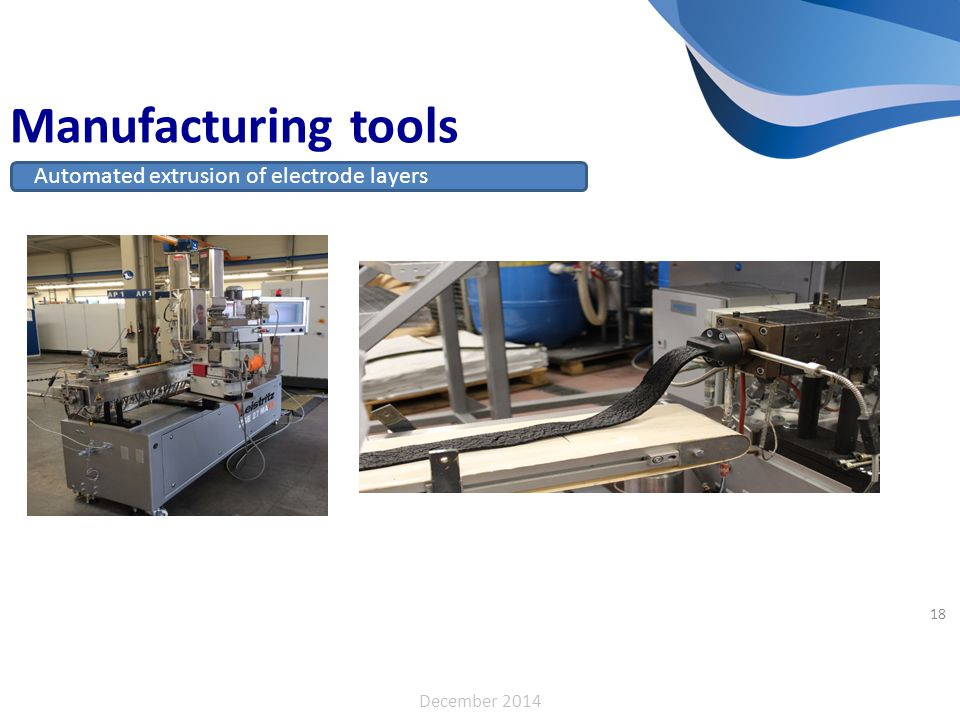 Manufacturing tools Automated extrusion of electrode layers 18 December 2014