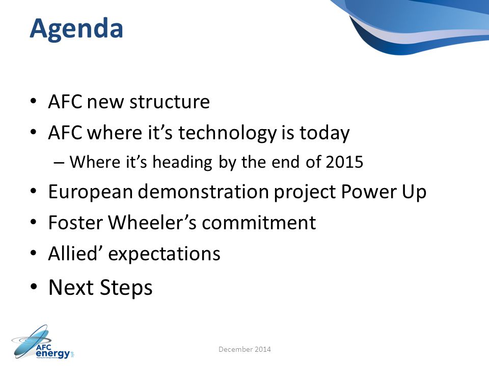 Agenda AFC new structure AFC where it's technology is today – Where it's heading by the end of 2015 European demonstration project Power Up Foster Wheeler's commitment Allied' expectations Next Steps December 2014