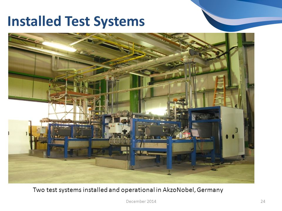 Installed Test Systems 24 Two test systems installed and operational in AkzoNobel, Germany December 2014