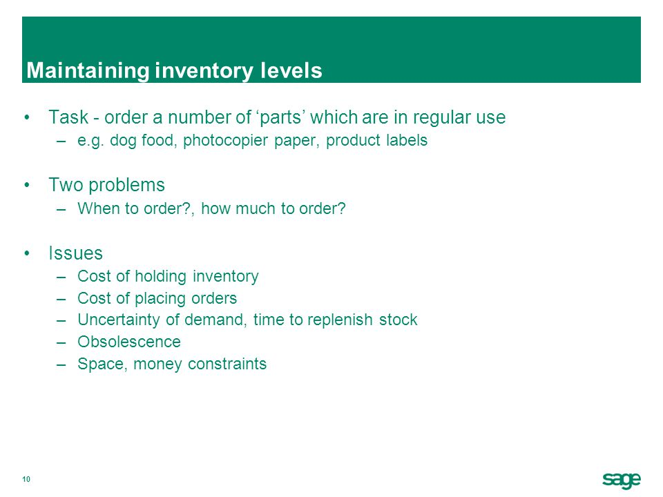 10 Maintaining inventory levels Task - order a number of 'parts' which are in regular use –e.g.