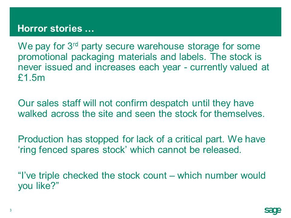 3 Horror stories … We pay for 3 rd party secure warehouse storage for some promotional packaging materials and labels.