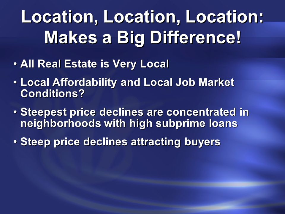 Location, Location, Location: Makes a Big Difference! All Real Estate is Very LocalAll Real Estate is Very Local Local Affordability and Local Job Mar