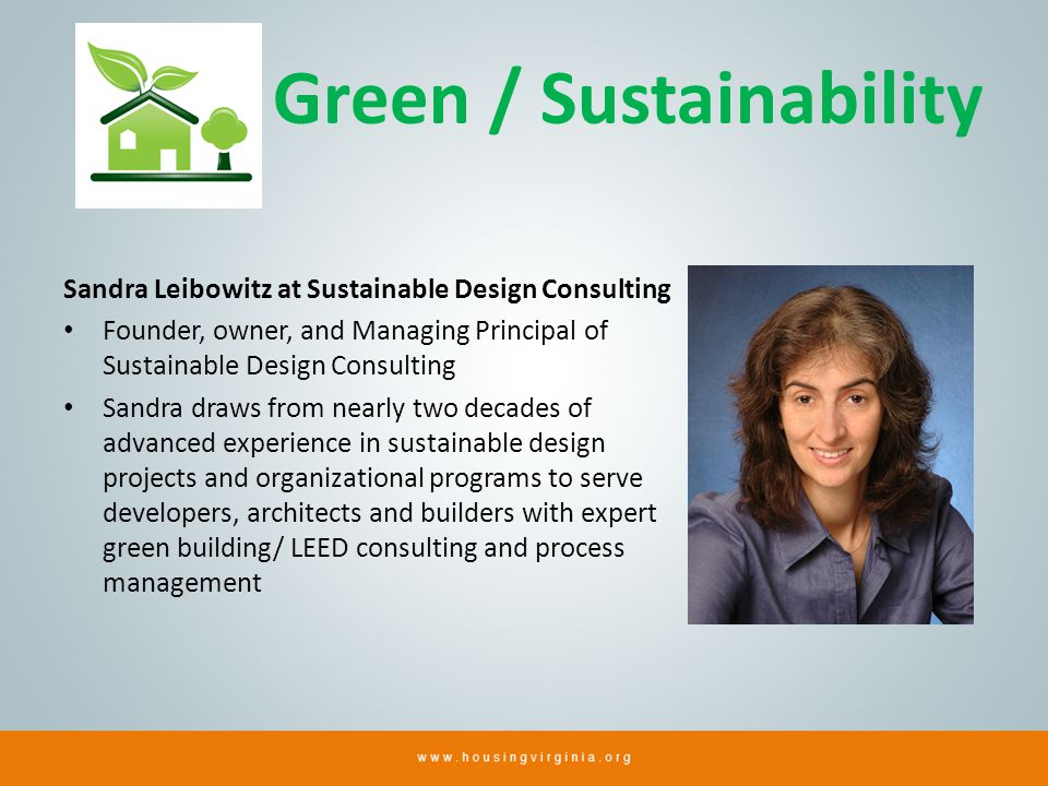 Green / Sustainability Sandra Leibowitz at Sustainable Design Consulting Founder, owner, and Managing Principal of Sustainable Design Consulting Sandra draws from nearly two decades of advanced experience in sustainable design projects and organizational programs to serve developers, architects and builders with expert green building/ LEED consulting and process management