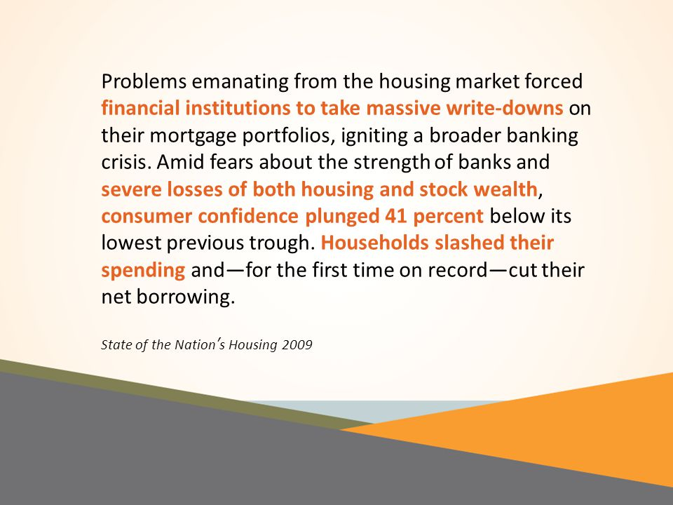 Problems emanating from the housing market forced financial institutions to take massive write-downs on their mortgage portfolios, igniting a broader banking crisis.