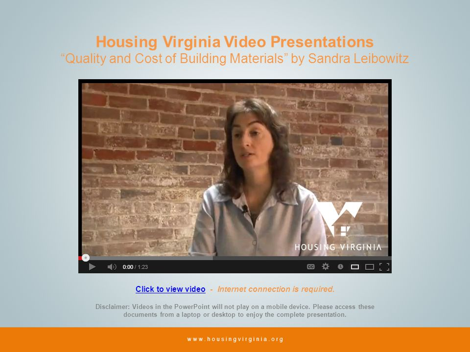 Housing Virginia Video Presentations Quality and Cost of Building Materials by Sandra Leibowitz Click to view videoClick to view video - Internet connection is required.