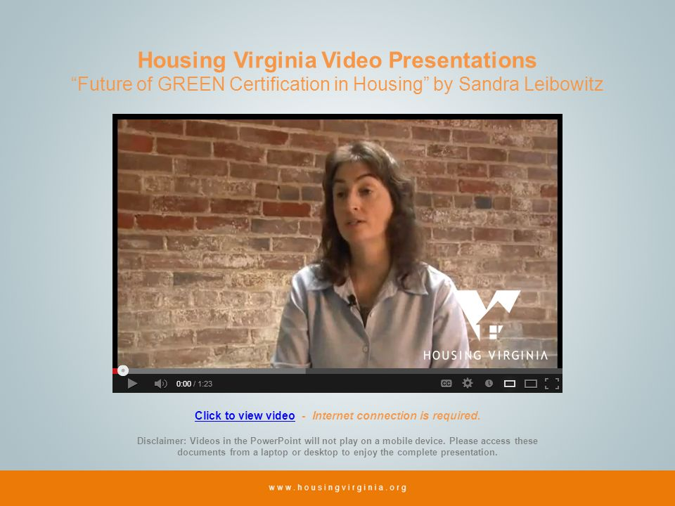 Housing Virginia Video Presentations Future of GREEN Certification in Housing by Sandra Leibowitz Click to view videoClick to view video - Internet connection is required.