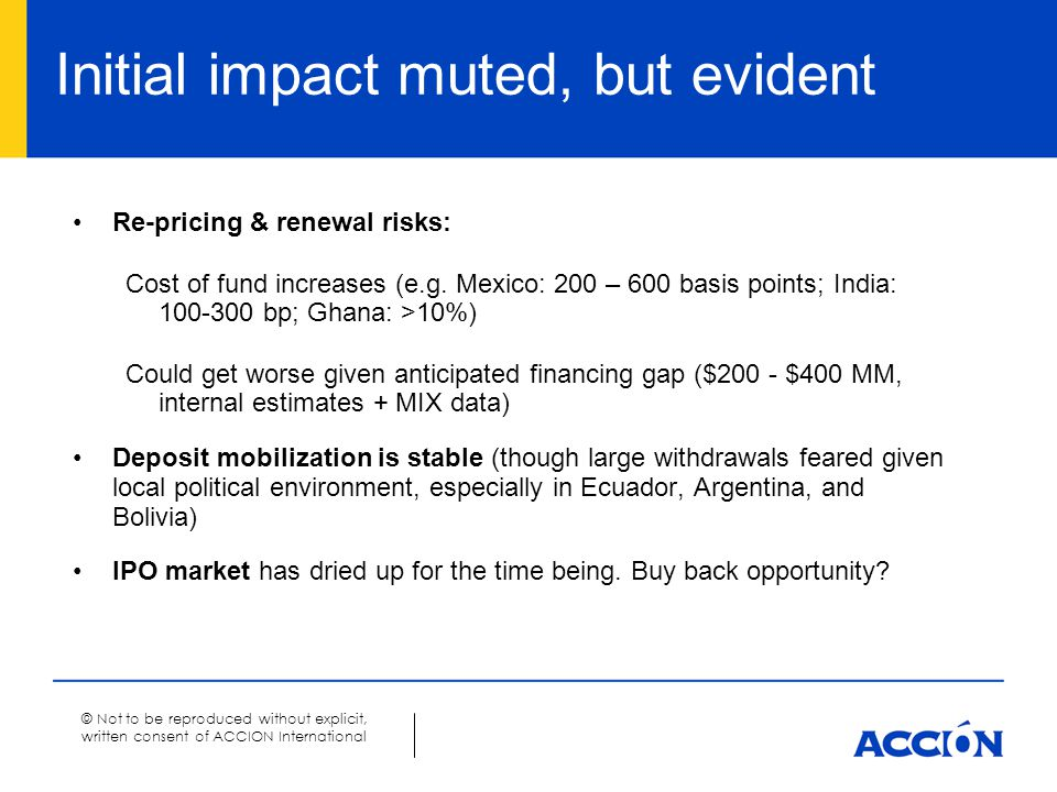 © Not to be reproduced without explicit, written consent of ACCION International Initial impact muted, but evident Re-pricing & renewal risks: Cost of