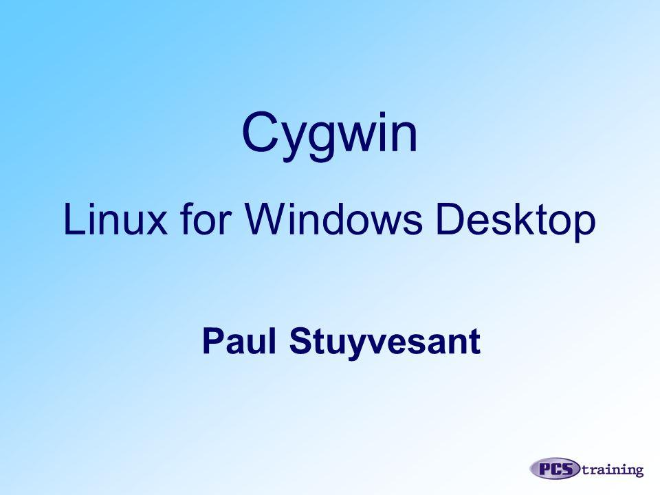 Cygwin Linux for Windows Desktop Paul Stuyvesant