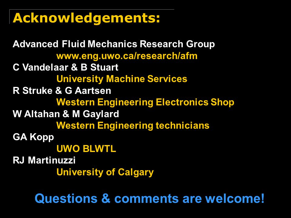 Questions & comments are welcome! Acknowledgements: Advanced Fluid Mechanics Research Group www.eng.uwo.ca/research/afm C Vandelaar & B Stuart Univers