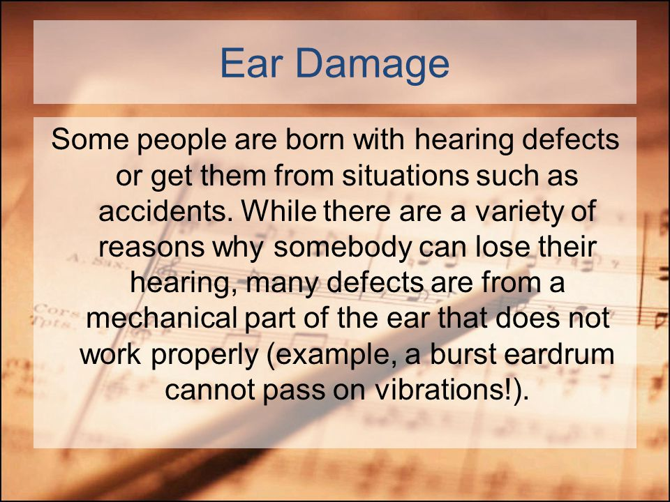 Ear Damage Can a loud sound hurt our ears? YES! Loud sounds can damage some inner parts of the ear. This can lead to temporary or permanent hearing lo