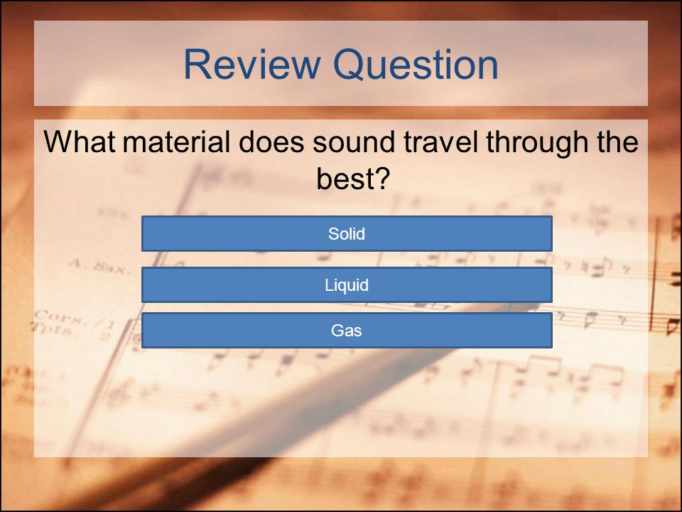 Review Questions If an object does NOT vibrate, will it make a sound? Yes No