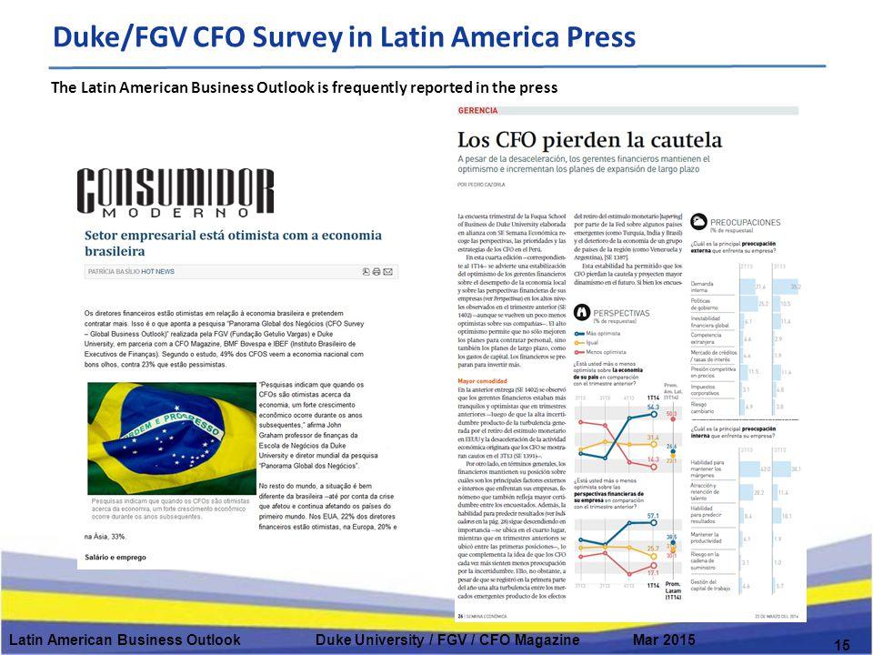 Latin American Business Outlook Duke University / FGV / CFO Magazine Mar 2015 15 Duke/FGV CFO Survey in Latin America Press The Latin American Business Outlook is frequently reported in the press
