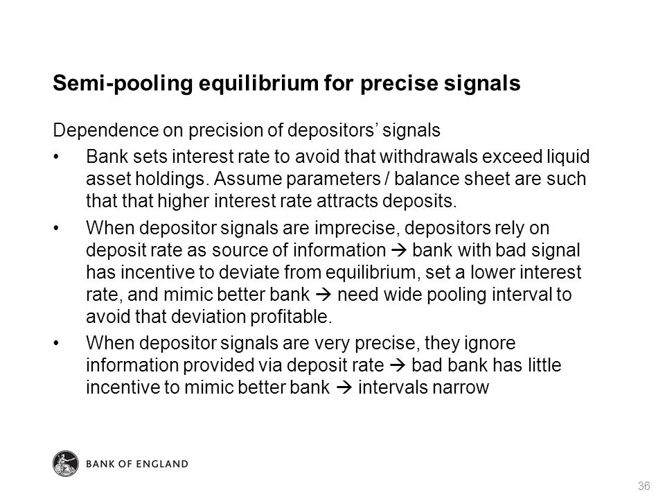 Semi-pooling equilibrium for precise signals Dependence on precision of depositors' signals Bank sets interest rate to avoid that withdrawals exceed l