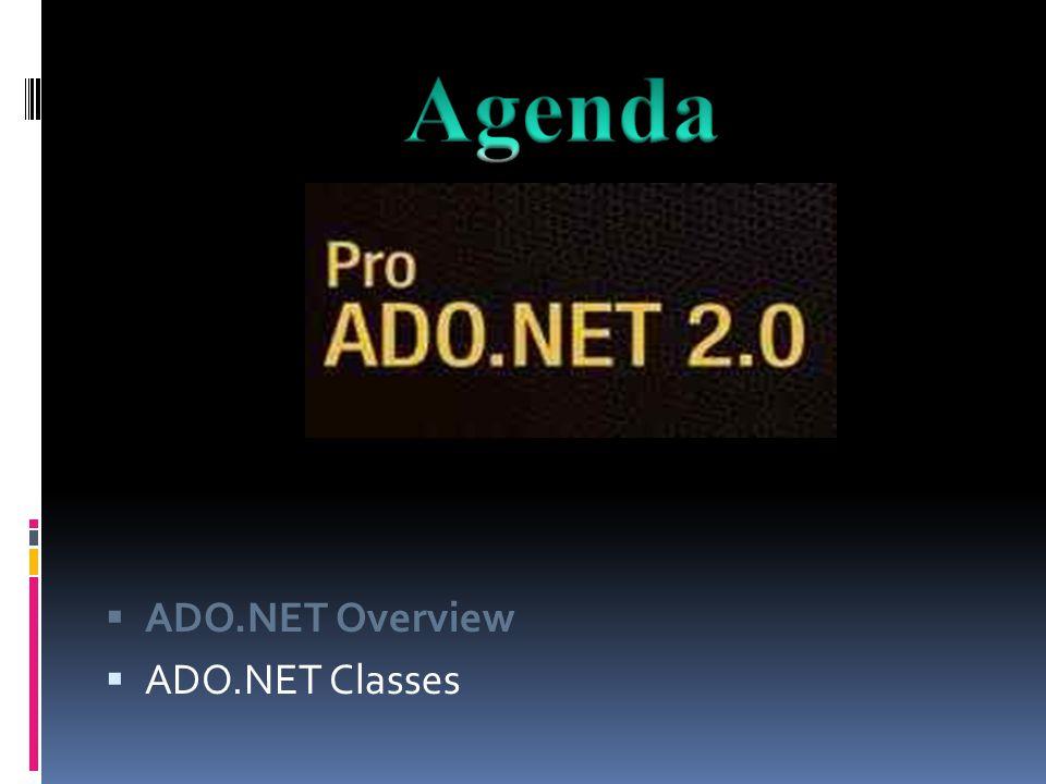  ADO.NET Overview  ADO.NET Classes