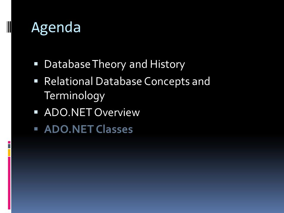 Agenda  Database Theory and History  Relational Database Concepts and Terminology  ADO.NET Overview  ADO.NET Classes