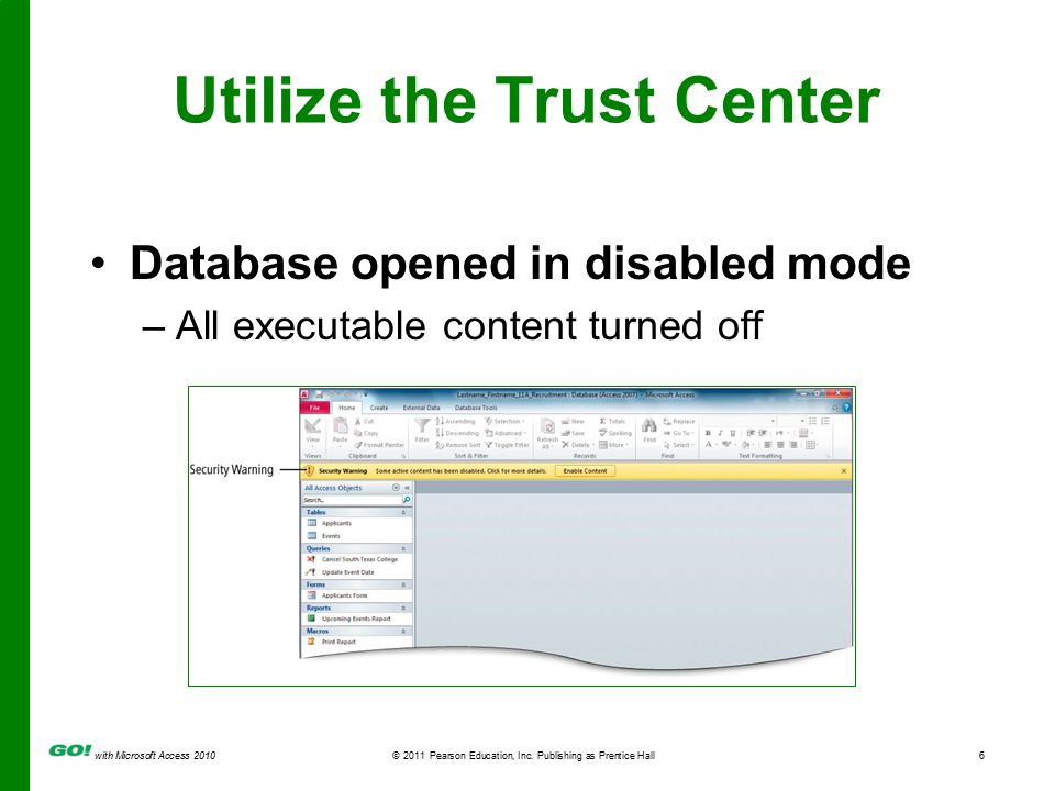 with Microsoft Access 2010© 2011 Pearson Education, Inc. Publishing as Prentice Hall6 Utilize the Trust Center Database opened in disabled mode –All e