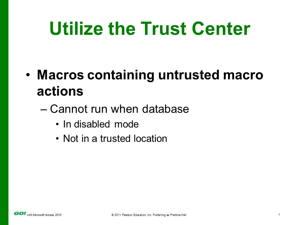 with Microsoft Access 2010© 2011 Pearson Education, Inc. Publishing as Prentice Hall7 Utilize the Trust Center Macros containing untrusted macro actio