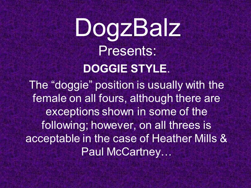 """DogzBalz Presents: DOGGIE STYLE. The """"doggie"""" position is usually with the female on all fours, although there are exceptions shown in some of the fol"""