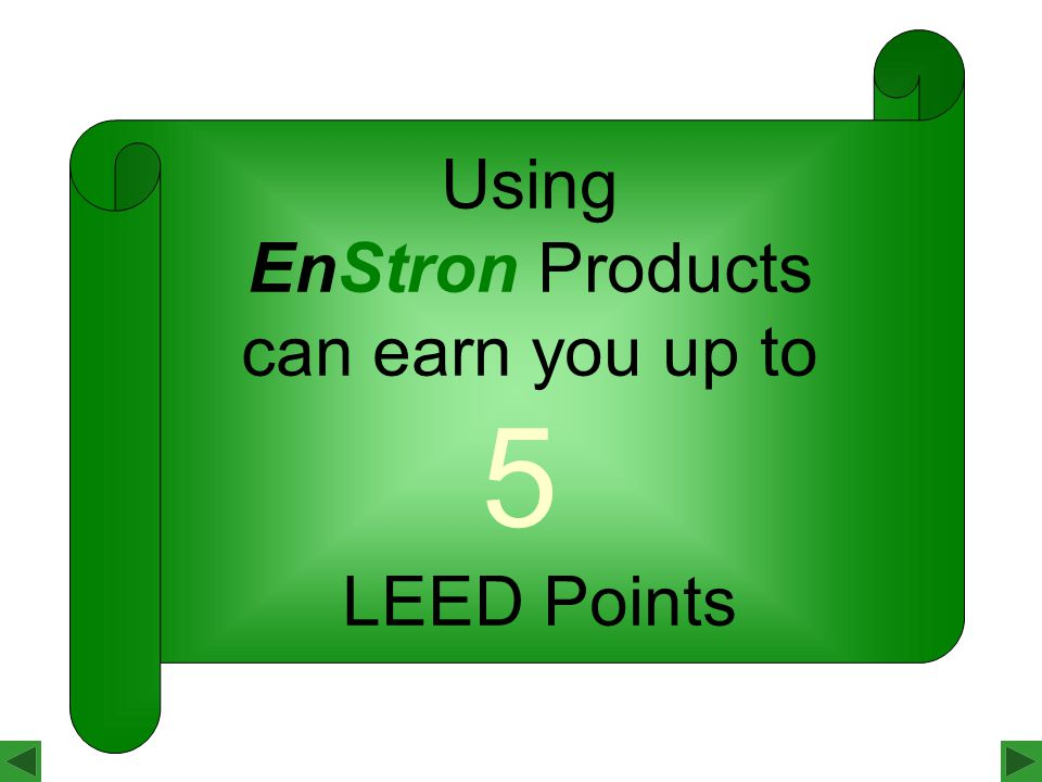 Using EnStron Products can earn you up to 5 LEED Points