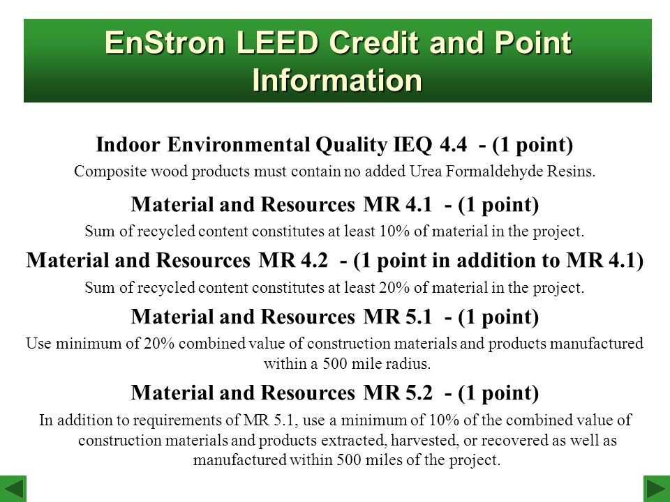 EnStron LEED Credit and Point Information Indoor Environmental Quality IEQ 4.4 - (1 point) Composite wood products must contain no added Urea Formaldehyde Resins.