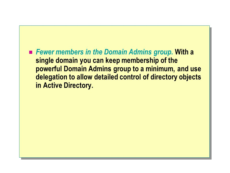 Fewer members in the Domain Admins group.