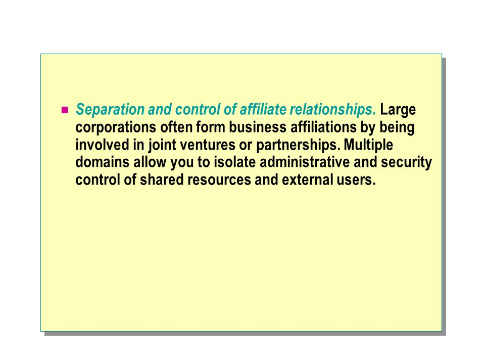 Separation and control of affiliate relationships. Large corporations often form business affiliations by being involved in joint ventures or partners
