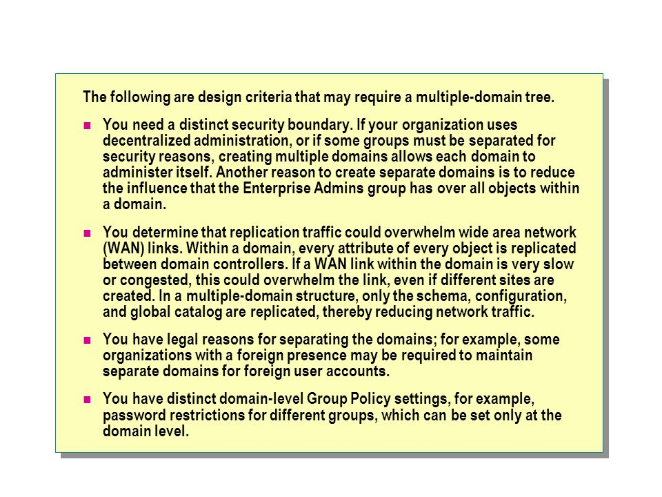 The following are design criteria that may require a multiple-domain tree.