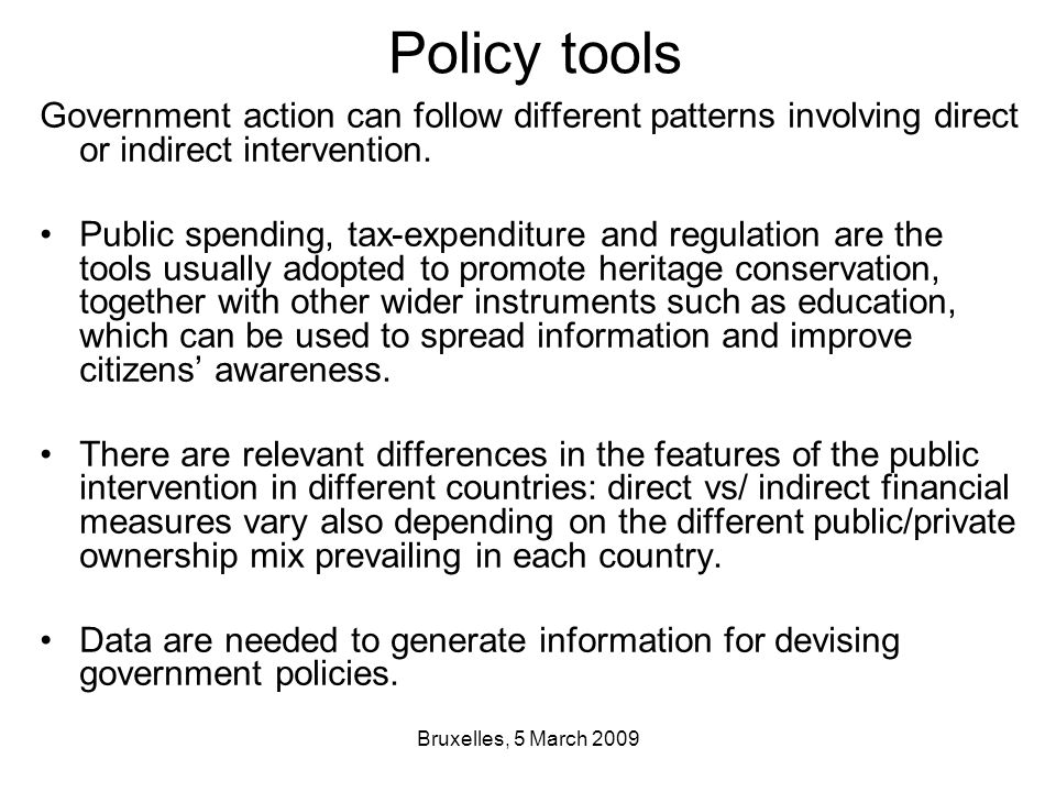 Bruxelles, 5 March 2009 Policy tools Government action can follow different patterns involving direct or indirect intervention.
