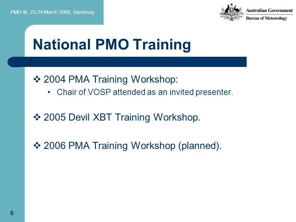 PMO-III, 23-24 March 2006, Hamburg 6 National PMO Training  2004 PMA Training Workshop: Chair of VOSP attended as an invited presenter.