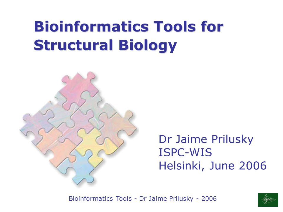 Bioinformatics Tools - Dr Jaime Prilusky - 2006 http://www.weizmann.ac.il/ISPC/biotools.html Target Identity and Foldability Selection of Expression System Selection of Crystallization Conditions Data Awarness Data Management