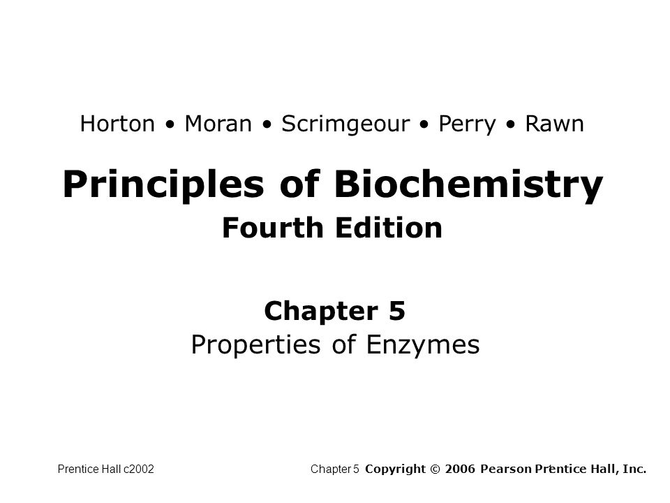 Prentice Hall c2002Chapter 52 Chapter 5 - Properties of Enzymes Catalyst - speeds up attainment of reaction equilibrium Enzymatic reactions - 10 3 to 10 17 faster than the corresponding uncatalyzed reactions Substrates - highly specific reactants for enzymes
