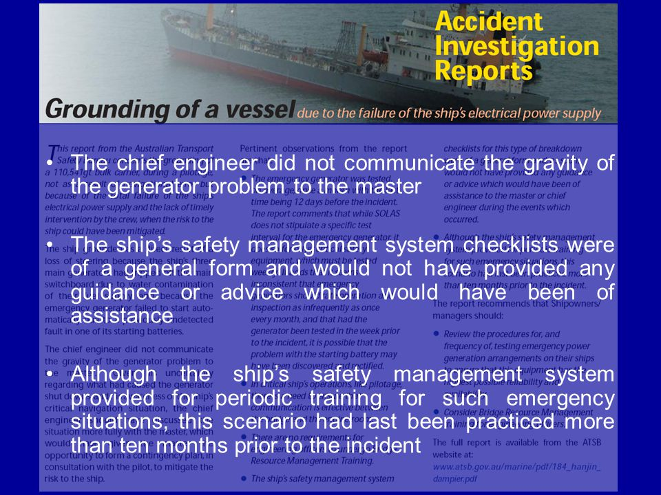 The chief engineer did not communicate the gravity of the generator problem to the master The ship's safety management system checklists were of a gen