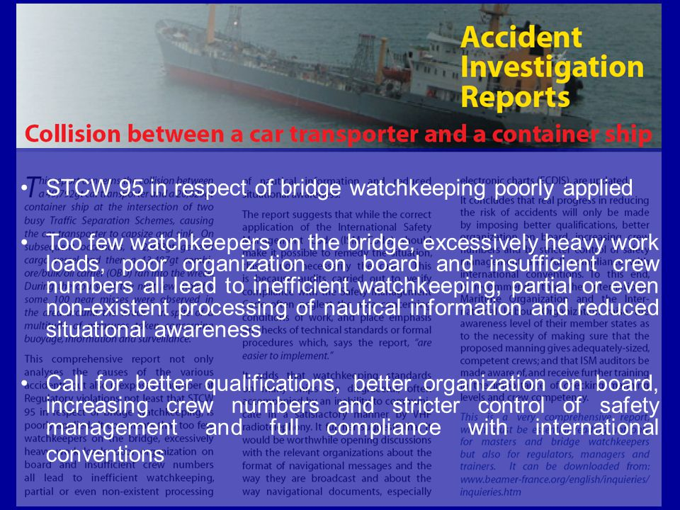 STCW 95 in respect of bridge watchkeeping poorly applied Too few watchkeepers on the bridge, excessively heavy work loads, poor organization on board
