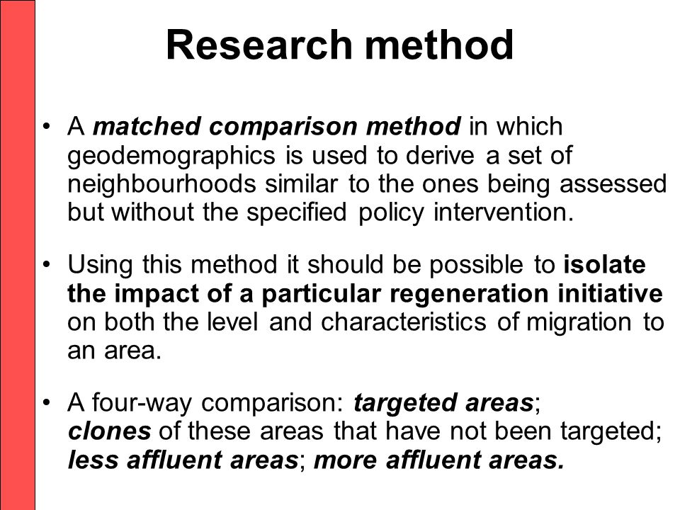 Research method A matched comparison method in which geodemographics is used to derive a set of neighbourhoods similar to the ones being assessed but without the specified policy intervention.