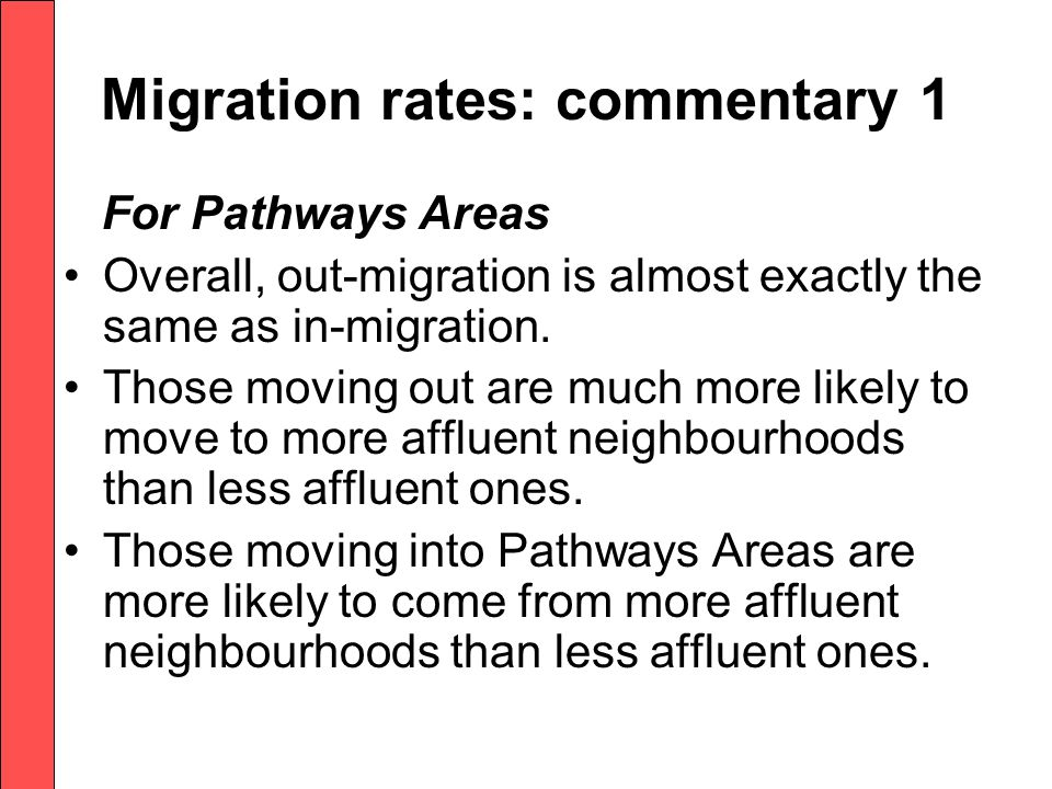 Migration rates: commentary 1 For Pathways Areas Overall, out-migration is almost exactly the same as in-migration.